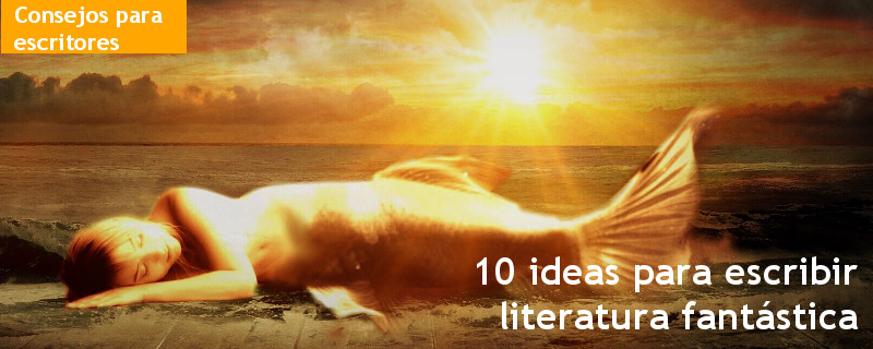 Cómo escribir literatura fantástica: 10 ideas